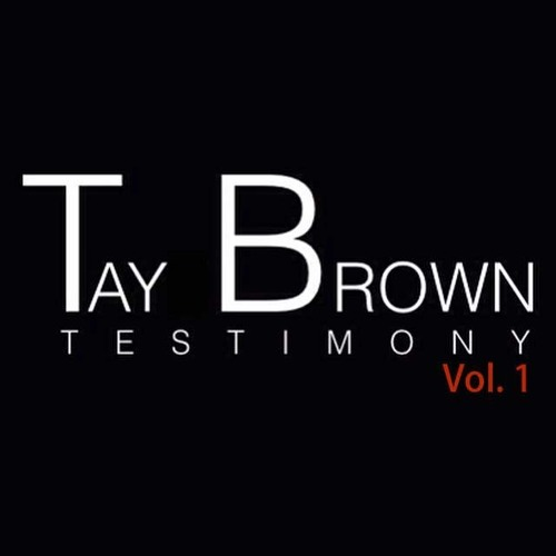Tay Brown Testimony Vol. 1