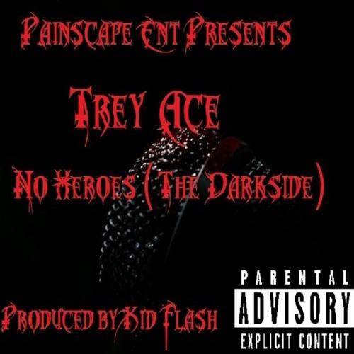 Trey Ace - No Heroes (The Darkside)