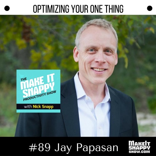 89 - Optimizing Your ONE Thing (with Jay Papasan)