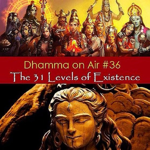 Dhamma On Air #36 Audio: The 31 Levels of Existence