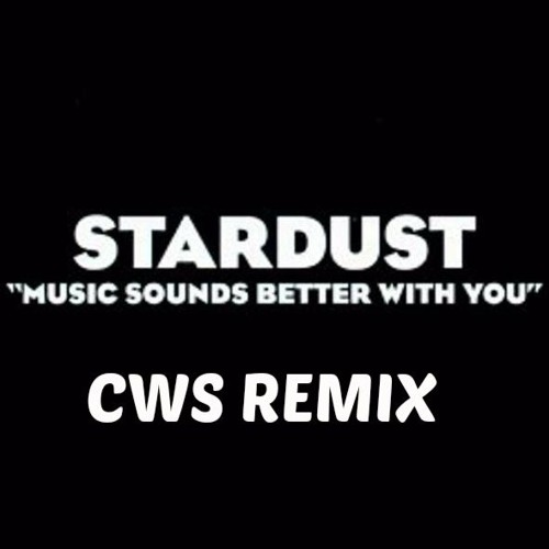 """Star Dust """"Music Sounds Better With You"""" CWS Remix *Free Download*"""