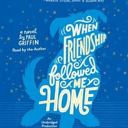 WHEN FRIENDSHIP FOLLOWED ME HOME by Paul Griffin, read by Paul Griffin