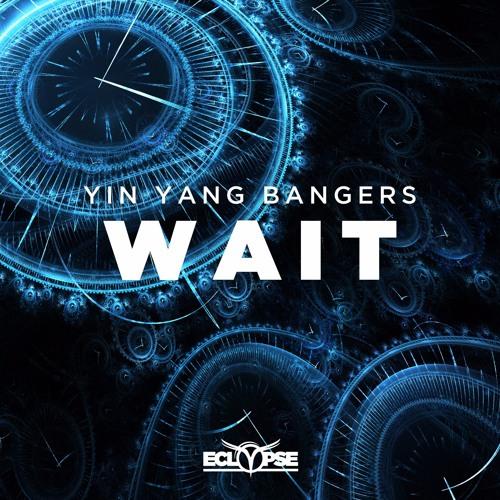 Yin Yang Bangers - Wait [FREE DOWNLOAD]