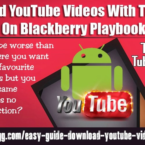 Download youtube videos with tubemate on blackberry playbook.