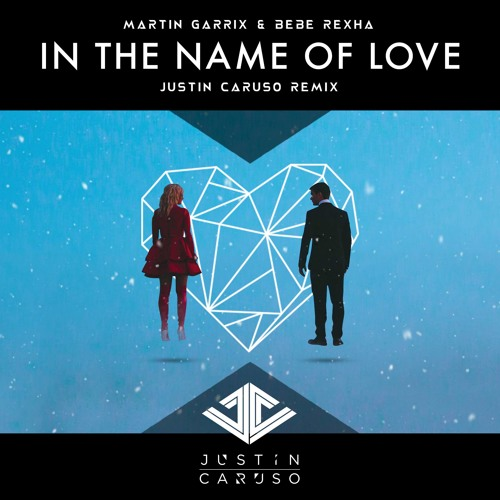Martin Garrix & Bebe Rexha - In The Name of Love (Justin Caruso Remix)
