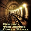 Berlin - The Metro Cover Remix - Mastered