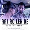 Aaj Ro Len De (Remix)