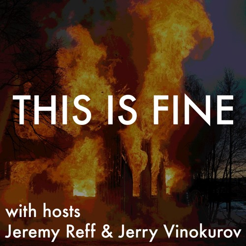 Episode 1.1 : WTF?! This Is Not Fine!
