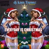 EveryDay Is Christmas By DJ Kam Trennz