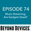 Episode 74 – Music Streaming, Are Gadgets Dead?