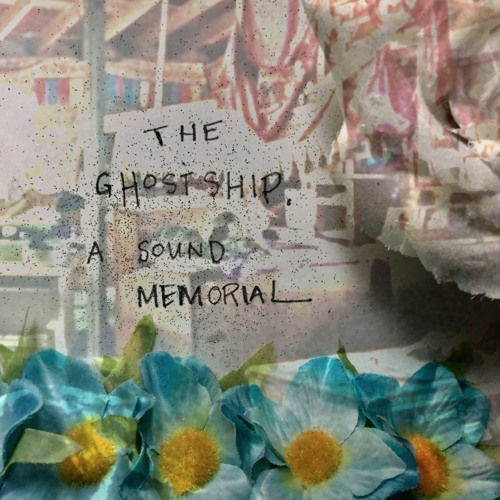 THE GHOST SHIP: A sound memorial