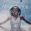 The Abundance Pray Love Goddess Retreat in Bali! Join us