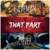 CAVEMAN COVER - ScHoolboy Q - THat Part ft. Kanye West