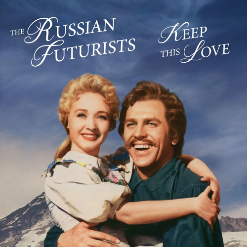 The Russian Futurists - Keep This Love Alive