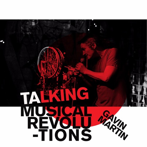 GAVIN MARTIN - Talking Musical Revolutions
