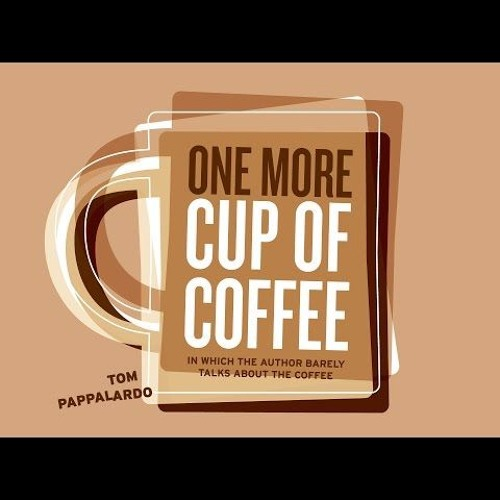 ONE MORE CUP OF COFFEE: TOM PAPPALARDO