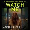 Watch Me, By Angela Clarke, Read by Imogen Wilde