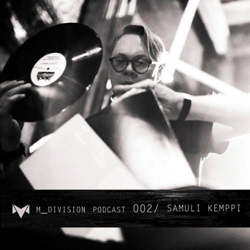 m_division podcast 002 : Samuli Kemppi