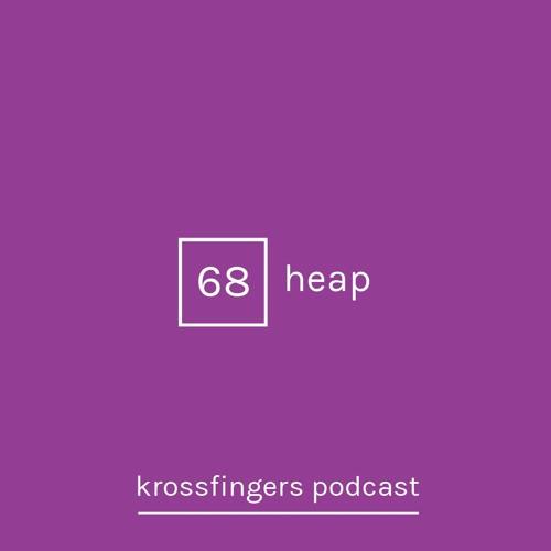 Krossfingers Podcast 68 - Heap
