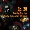 Ep. 28: Battle for the Infinity Gauntlet of Rap