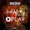 Bhaskar - Fire (Original Mix) [FREE DOWNLOAD]