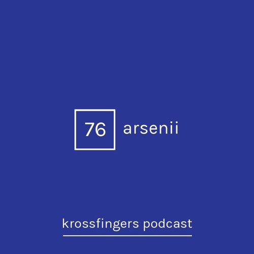Krossfingers Podcast 76 - Arsenii