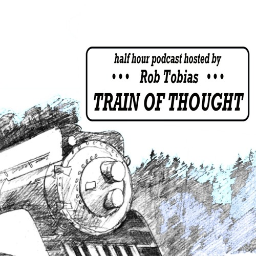 TRAIN OF THOUGHT with Rob Tobias