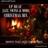 CHRISTMAS MIX- UP BEAT JAZZ, BIG BAND, & MORE MARIO TAZZ (NO DEPRESSING SAD CHRISTMAS MUSIC)