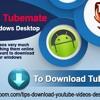 Download TubeMate For Your Windows Desktop