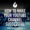 How To Make Your YouTube Channel Successful
