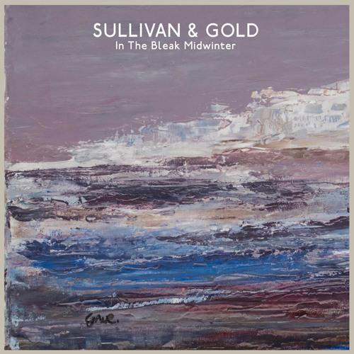 Sullivan & Gold - In The Bleak Midwinter