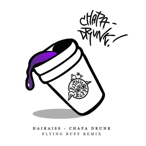 Haikaiss - Chapa Drunk (Flying Buff Remix)