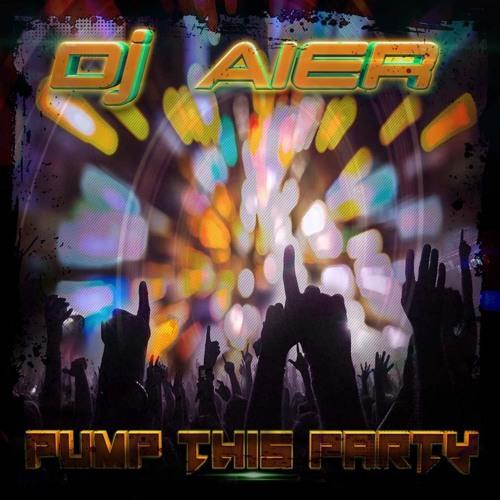 DJ AIER - PUMP THIS PARTY PREVIA