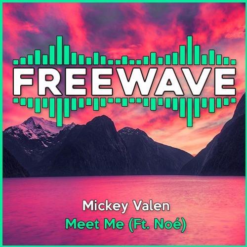 Mickey Valen - Meet Me (Ft. Noé)