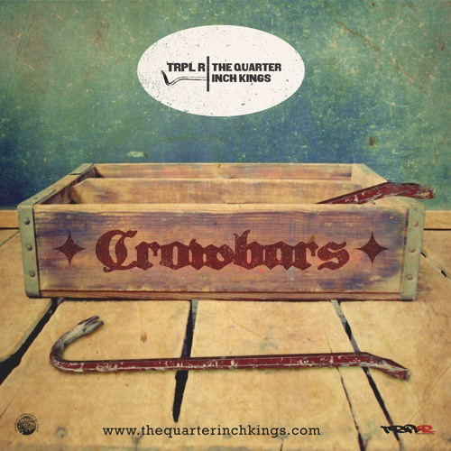 The Quarter Inch Kings x Trpl R - Crowbars
