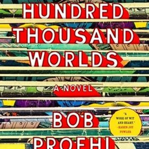 A HUNDRED THOUSAND WORLDS by Bob Proehl, read by MacLeod Andrews