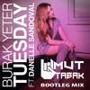 Burak Yeter Feat. Danelle Sandoval - Tuesday ( UMUT TABAK Bootleg Mix)