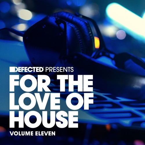 Defected presents For The Love Of House (Volume 11): Mini-Mix