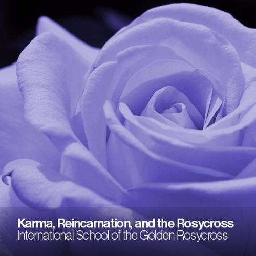 Karma, Reincarnation and the Rosycross