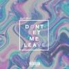 Don't Let Me Leave