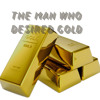 the man who desired gold