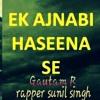 EK Ajnabee Hasina Se |Gautam R |Rapper Sunil Singh