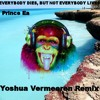 Prince EA EVERYBODY DIES, BUT NOT EVERYBODY LIVES ( Yoshua Vermeeren Remix)