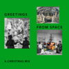GREETINGS FROM SPACE (A Christmas Mix)