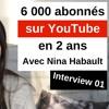 Nina Habault : 0 à 6 000 abonnés sur YouTube en 2 ans - #Interview 01