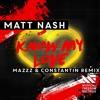Matt Nash - Know My Love (MazZz & Constantin Remix)