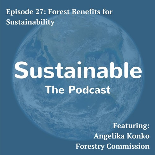 27: Forest Benefits for Sustainability: Angelika Konko, Forestry Commission