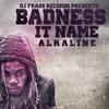 Alkaline - Badness It Name [dec 2016]