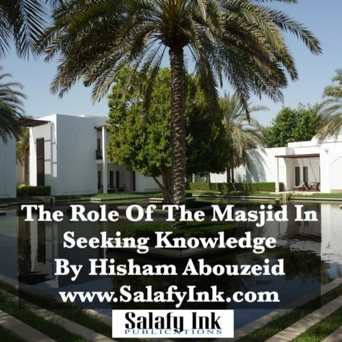 The Role Of The Masjid In Seeking Knowledge By Hisham Abouzeid