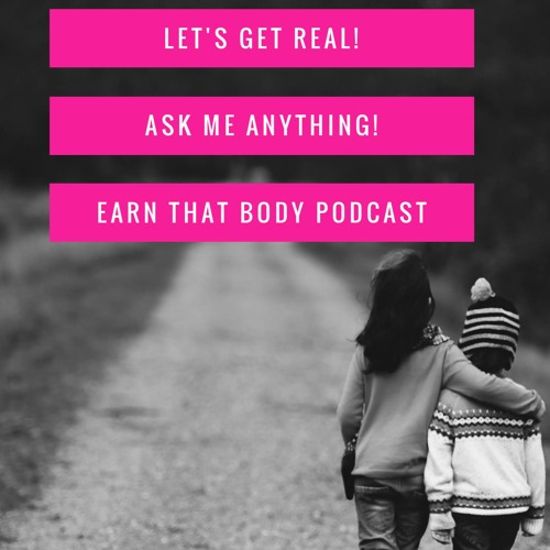 #37 Let's Get Real! Ask Me Anything!